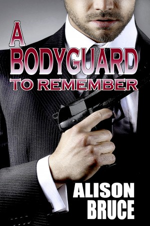 A Bodyguard to Remember by Alison Bruce
